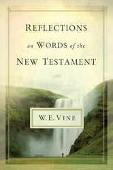 Reflections on Words of the New Testament ebook by W. E. Vine