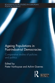 Ageing Populations in Post-Industrial Democracies - Comparative Studies of Policies and Politics ebook by Pieter Vanhuysse,Achim Goerres