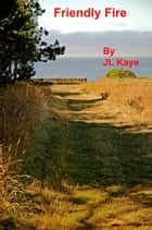 Friendly Fire ebook by JL Kaye