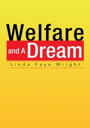 Welfare And A Dream ebook by Linda Faye Wright