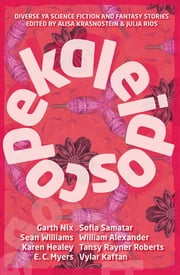 Kaleidoscope - Diverse YA Science Fiction and Fantasy ebook by Alisa Krasnostein (ed), Julia Rios (ed)