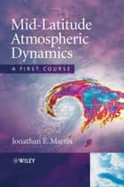 Mid-Latitude Atmospheric Dynamics ebook by Jonathan E. Martin