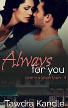Always For You ebook by Tawdra Kandle
