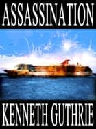 Assassination (Tank Science Fiction Series #10) ebook by Kenneth Guthrie