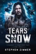 Tears in the Snow - A Ragnar Stormbringer Tale ebook by Stephen Zimmer