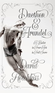 Daethon & Arundel - A ballet in four acts ebook by David Hotchkiss