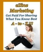 Ezine Marketing A to Z - Get Paid for Sharing What You Know Best ebook by Thrivelearning Institute Library