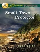 Small Town Protector (Mills & Boon Love Inspired Suspense) ebook by Hope White