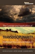 Concept and Application of Transdisciplinarity in Intellectual Discourse and Research ebook by Hester du Plessis, Leonard Martin, Jeffrey Sehume