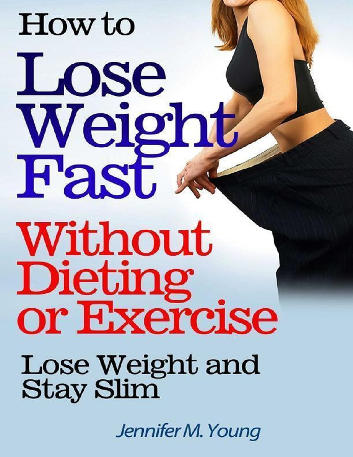 How To Lose Weight Fast Without Dieting Or Exercise Lose Weight And Stay Slim Ebook By Jennifer M Young 9781312036130 Rakuten Kobo United States