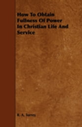 How to Obtain Fullness of Power in Christian Life and Service ebook by R. A. Torrey