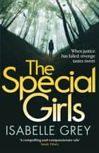 The Special Girls - an addictive and heart-stopping crime thriller with a shocking twist eBook by Isabelle Grey