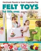 Felt Toys for Little Ones ebook by Jessica Peck