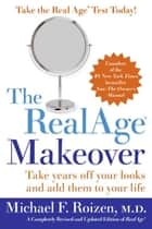 The RealAge (R) Makeover - Take Years Off Your Looks and Add Them to Your Life ebook by Michael F Roizen M.D.