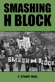 Smashing H-Block - The Popular Campaign against Criminalization and the Irish Hunger Strikes 1976-1982 ebook by F. Stuart Ross