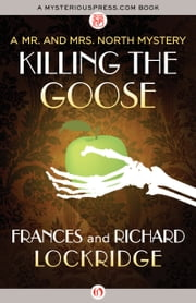 Killing the Goose ebook by Frances Lockridge,Richard Lockridge