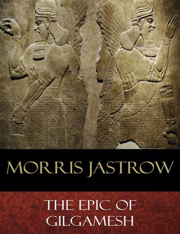 The epic of gilgamesh ebook by morris jastrow 9788826476124 the epic of gilgamesh ebook by morris jastrow fandeluxe