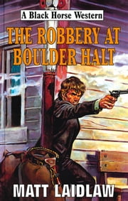 The Robbery At Boulder Halt ebook by Matt Laidlaw