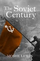 The Soviet Century eBook by Moshe Lewin, Gregory Elliott