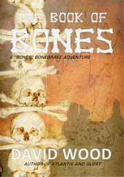 The Book of Bones- A Bones Bonebrake Adventure - Bones Bonebrake Adventures, #2 ebook by Kobo.Web.Store.Products.Fields.ContributorFieldViewModel