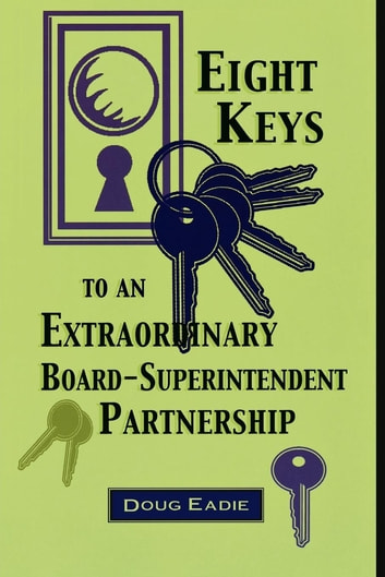 Eight Keys to an Extraordinary Board-Superintendent Partnership ebook by Doug Eadie
