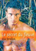 Le secret du fleuve - roman gay ebook by Eve Terrellon