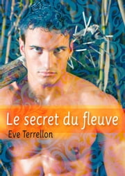 Le secret du fleuve - roman gay eBook par Eve Terrellon