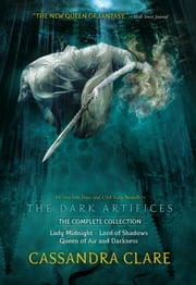 The Dark Artifices, the Complete Collection - Lady Midnight; Lord of Shadows; Queen of Air and Darkness ebook by Cassandra Clare