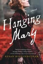 Hanging Mary - A Novel ebook by Susan Higginbotham