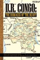 D.R. Congo: the Darkness of the Heart - How the Congolese Have Survived 500 Years of History ebook by Loso Kiteti Boya