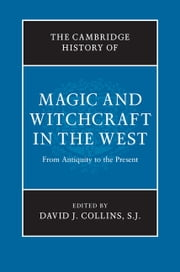 The Cambridge History of Magic and Witchcraft in the West - From Antiquity to the Present ebook by David J. Collins, S. J. SJ