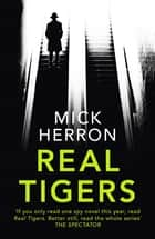 Real Tigers - Jackson Lamb Thriller 3 ebook by Mick Herron