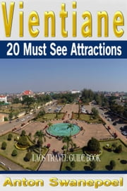 Vientiane: 20 Must See Attractions ebook by Anton Swanepoel