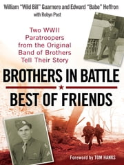 Brothers in Battle, Best of Friends ebook by William Guarnere,Edward Heffron,Robyn Post