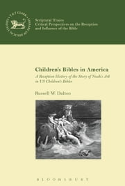 Children?s Bibles in America - A Reception History of the Story of Noah?s Ark in US Children?s Bibles ebook by Dr Russell W. Dalton