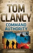 Command Authority - Thriller ebook by Tom Clancy, Michael Bayer