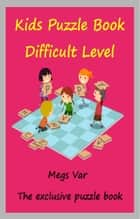 Kids Exclusive Puzzle Book: Kids Puzzle Book Difficult Level ebook by Megs Var
