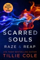 Scarred Souls: Raze & Reap ebook by Tillie Cole