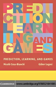 Prediction, Learning, and Games ebook by Cesa-Bianchi, Nicolo