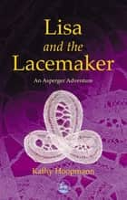 Lisa and the Lacemaker - An Asperger Adventure eBook by Kathy Hoopmann