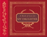 A Book of Love for My Daughter ebook by H. Jackson Brown,Paula Flautt