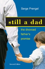 Still a dad: The divorced father's promise ebook by Serge Prengel