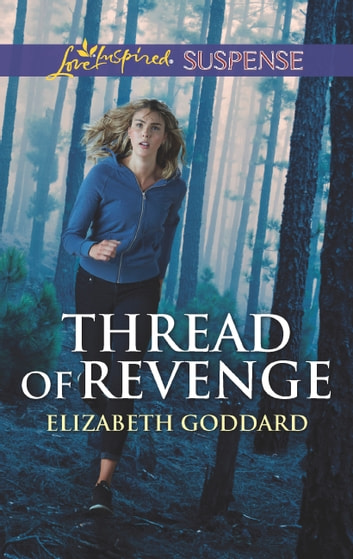 Thread Of Revenge (Mills & Boon Love Inspired Suspense) (Coldwater Bay Intrigue, Book 1) ebook by Elizabeth Goddard