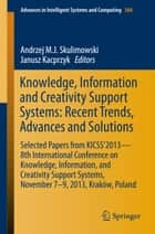 Knowledge, Information and Creativity Support Systems: Recent Trends, Advances and Solutions - Selected Papers from KICSS'2013 - 8th International Conference on Knowledge, Information, and Creativity Support Systems, November 7-9, 2013, Kraków, Poland ebook by Andrzej M.J. Skulimowski, Janusz Kacprzyk