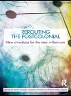 Rerouting the Postcolonial - New Directions for the New Millennium ebook by Janet Wilson, Cristina Sandru, Sarah Lawson Welsh