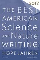 The Best American Science and Nature Writing 2017 ebook by Hope Jahren, Tim Folger