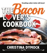 The Bacon Lover's Cookbook ebook by Christina Dymock
