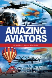 Amazing Aviators - Inspirational Stories ebook by Charles Margerison