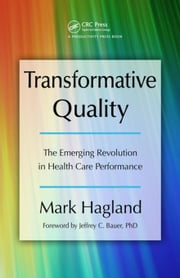 Transformative Quality: The Emerging Revolution in Health Care Performance ebook by Hagland, Mark