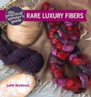 The Practical Spinner's Guide - Rare Luxury Fibers ebook by Judith Mackenzie